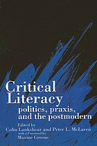 Critical literacy : politics, praxis, and the postmodern