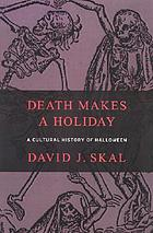 Death makes a holiday : a cultural history of Halloween