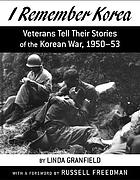 I remember Korea : veterans tell their stories of the Korean War, 1950-53