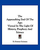 The approaching end of the age : viewed in the light of history, prophecy, and science