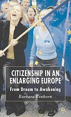 Citizenship in an enlarging Europe : from dream to awakening