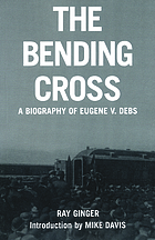 The bending cross; a biography of Eugene Victor Debs