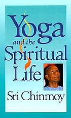 Yoga and the spiritual life; the journey of India's soul