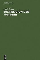 Die Religion der Ägypter, ihr Werden und Vergehen in vier Jahrtausenden