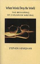 When words deny the world : the reshaping of Canadian writing