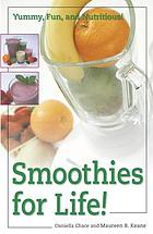 Smoothies for life : yummy, fun, and nutritious