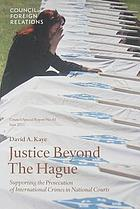 Justice beyond The Hague : supporting the prosecution of international crimes in national courts