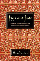 Figs and fate : stories about growing up in the Arab world today
