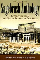 The sagebrush anthology : literature from the silver age of the Old West