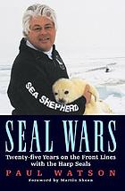Seal wars : twenty-five years on the front lines with the harp seals