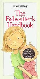 The babysitter's handbook : the care and keeping of kids