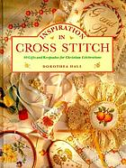 Inspiration in cross stitch : 40 gifts and keepsakes for Christian celebrations