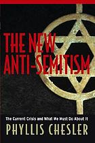 The new anti-semitism : the current crisis and what we must do about it