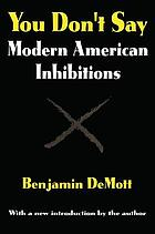 You don't say; studies of modern American inhibitions