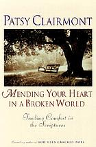 Mending your heart in a broken world : finding comfort in the scriptures