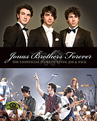 Jonas Brothers forever : the unofficial story of Kevin, Joe and Nick ; [text by Susan Janic]