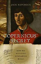 Copernicus' secret : how the scientific revolution began
