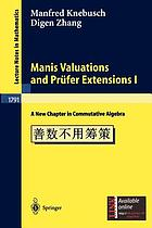 Manis valuations and Prüfer extensions I : a new chapter in commutative algebra