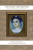 For glory and Bolívar : the remarkable life of Manuela Sáenz, 1797-1856