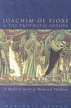 Joachim of Fiore & the prophetic future : a medieval study in historial thinking