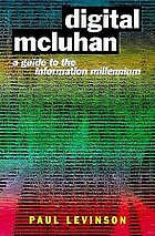 Digital McLuhan : a guide to the information millennium