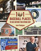 101 baseball places to visit before you strike out