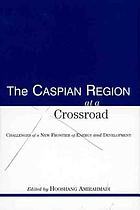 The Caspian region at a crossroad : challenges of a new frontier of energy and development