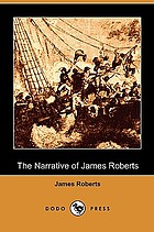 The narrative of James Roberts : soldier in the revolutionary war and at the battle of New Orleans