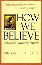 How we believe : the search for God in an age of science