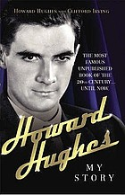 Howard Hughes : the autobiography : the most famous unpublished book of the 20th century-- until now