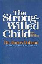 The strong-willed child : birth through adolescence