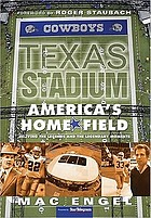 Texas Stadium, America's home field : reliving the legends & the legendary moments