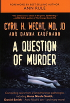 A question of murder : compelling cases from a famed forensic pathologist ...