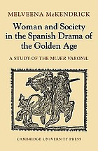 Woman and society in the Spanish drama of the golden age; a study of the mujer varonil