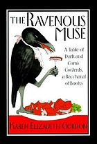 The ravenous muse : a table of dark and comic contents, a bacchanal of books