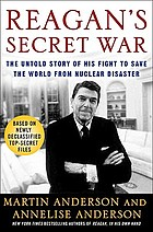 Reagan's secret war : the untold story of his fight to save the world from nuclear disaster