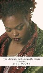 The moments, the minutes, the hours : the poetry of Jill Scott
