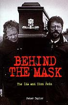 Behind the mask : the IRA and Sinn Fein