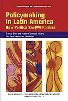Policymaking in Latin America : how politics shapes policies