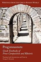 Progymnasmata : Greek textbooks of prose composition and rhetoric