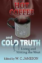 Hot coffee and cold truth : living and writing the West