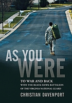 As you were : to war and back with the Black Hawk battalion of the Virginia National Guard