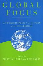 Global focus : U.S. foreign policy at the turn of the millennium