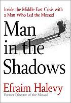 Man in the shadows : inside the Middle East crisis with the man who led the Mossad