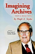 Imagining archives : essays and reflections by Hugh A. Taylor