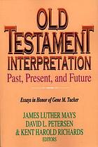 Old Testament interpretation : past, present, and future : essays in honor of Gene M. Tucker