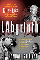 LAbyrinth : a detective investigates the murders of Tupac Shakur and Notorious B.I.G., the implication of Death Row Records' Suge Knight, and the origins of the Los Angeles Police scandal