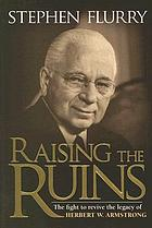 Raising the ruins : the fight to revive the legacy of Herbert W. Armstrong