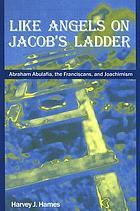 Like angels on Jacob's ladder Abraham Abulafia, the Franciscans and Joachimism