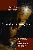 Desire, gift, and recognition : christology and postmodern philosophy